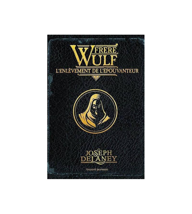Joseph Delaney : Frère Wulf...