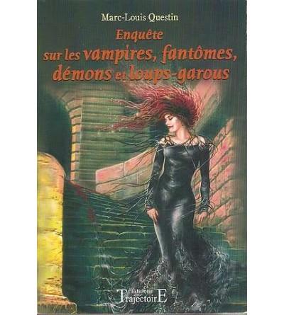 Enquête sur les vampires, fantômes, démons et loups-garous