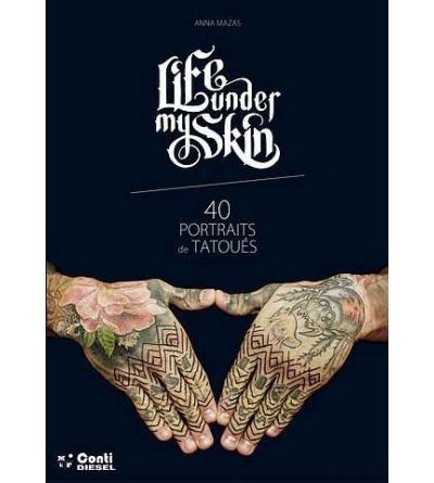 Life under my skin, 40 portraits de tatoués